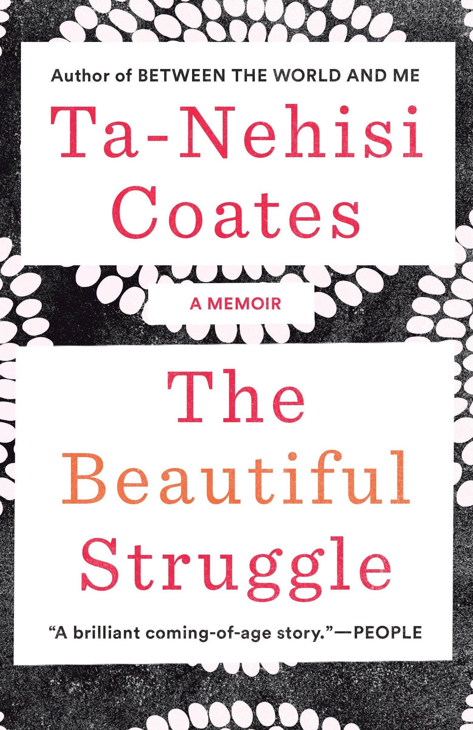 The Beautiful Struggle: A Memoir: Ta-Nehisi Coates: 9780385527460:  Amazon.com: Books