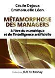 Métamorphose des managers...: à l'ère du numérique et de l'intelligence artificielle (ECO GESTION) (French Edition)