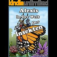 Alexis in der Welt der Insekten (Gutenachtgeschichten fur Kinder, German children's books) (German Edition)