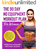 The 90 Day No Equipment Workout Plan For Women: Burn Fat and Build Strength to Increase Longevity and Defy Aging With No…
