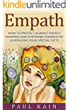 Empath:How to Protect Against Energy Vampires and Empower Yourself by Leveraging Your Special Gifts (Sensitive, Intuitive, Psychic, Empath)