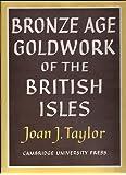 Bronze Age Goldwork of the British Isles