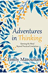 Adventures in Thinking: Opening the Mind Beyond Practiced Limitations Kindle Edition