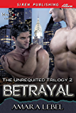 Betrayal [The Unrequited Trilogy 2] (Siren Publishing Allure ManLove)
