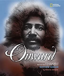 Onward A Photobiography Of African American Polar Explorer Matthew Henson National Geographic Photographer