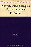 Nouveau manuel complet du menuisier, de l'ébéniste.