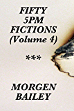 Fifty 5pm Fictions (Volume 4)