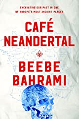 Café Neandertal: Excavating Our Past in One of Europe's Most Ancient Places Hardcover