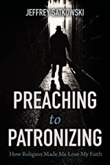 Preaching to Patronizing: How Religion Made Me Lose My Faith Kindle Edition
