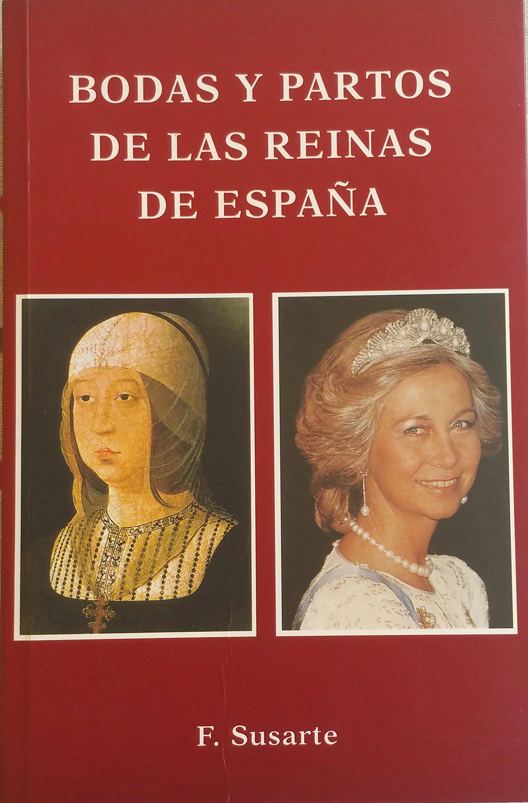 BODAS Y PARTOS DE LAS REINAS DE ESPAÑA: Amazon.es: Susarte, F.: Libros