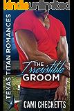 The Irresistible Groom (Cami's Texas Titan Romances Book 4)