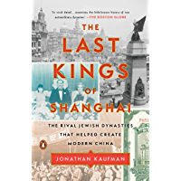 The Last Kings of Shanghai: The Rival Jewish Dynasties That Helped Create Modern China (English Edition)