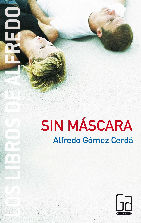 Sin máscara: 3 (Los libros de...): Amazon.es: Alfredo Gómez Cerdá: Libros