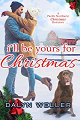 I'll Be Yours For Christmas: A Pacific Northwest Romance Kindle Edition