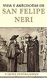 Vida y anécdotas de San Felipe Neri (Spanish Edition)