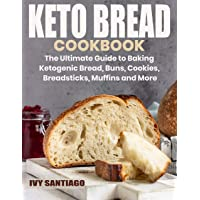 Keto Bread Cookbook: The Ultimate Guide to Baking Ketogenic Bread, Buns, Cookies...