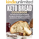 Keto Bread Cookbook: The Ultimate Guide to Baking Ketogenic Bread, Buns, Cookies, Breadsticks, Muffins and More (Keto Life Bo