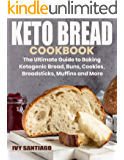 Keto Bread Cookbook: The Ultimate Guide to Baking Ketogenic Bread, Buns, Cookies, Breadsticks, Muffins and More (Keto…