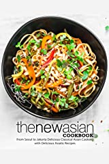 The New Asian Cookbook: From Seoul to Jakarta Delicious Classical Asian Cooking with Delicious Asiatic Recipes Kindle Edition