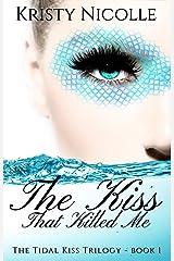 The Kiss That Killed Me (The Tidal Kiss Trilogy Book 1)