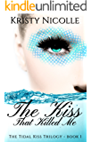 The Kiss That Killed Me (The Tidal Kiss Trilogy Book 1)