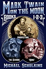 Mark Twain on the Moon: Books 1-3 in one volume Kindle Edition