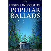 THE ENGLISH AND SCOTTISH POPULAR BALLADS (Five-volume collection of 305 Traditional Child Ballads Folk Music) - Annotated Celtics' People History