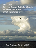 It's Time for the Roman Catholic Church to Show the World What Penitence Is (Roots of Violence, Seeds of Change Book 2)