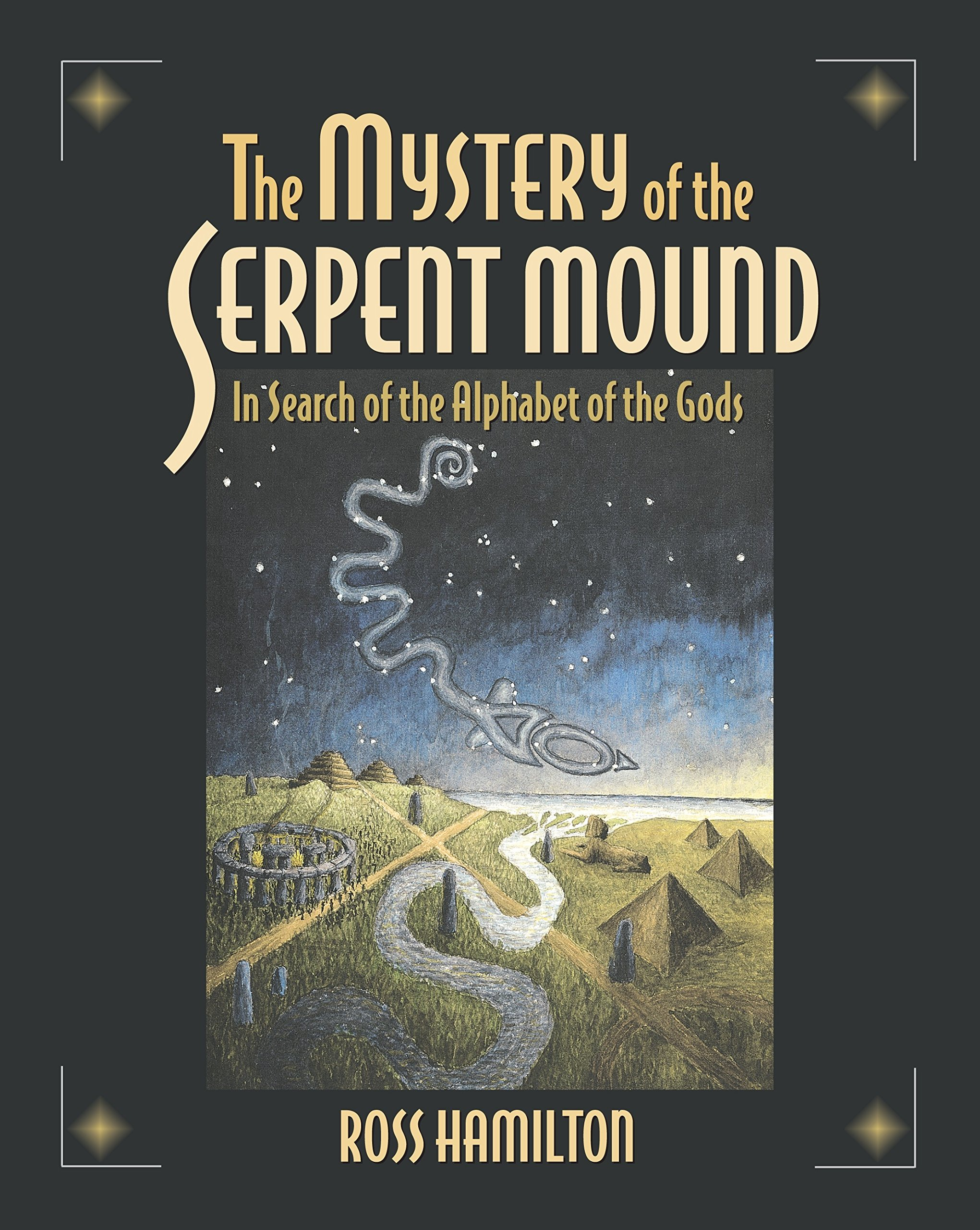 The mystery of the serpent mound in search of the alphabet of the the mystery of the serpent mound in search of the alphabet of the gods ross hamilton 9781583940037 amazon books biocorpaavc
