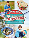 My Little French Kitchen: Over 100 Recipes from the Mountains, Market Squares, and Shores of France