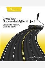 Create Your Successful Agile Project: Collaborate, Measure, Estimate, Deliver Kindle Edition
