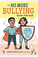 The No More Bullying Book for Kids: Become Strong, Happy, and Bully-Proof Kindle Edition