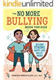 The No More Bullying Book for Kids: Become Strong, Happy, and Bully-Proof