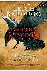 Crooked Kingdom: Vingança e redenção - Se você não pode derrubar seus inimigos, mude as regras do jogo eBook Kindle