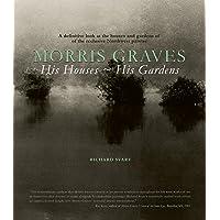 Morris Graves: His Houses, His Gardens