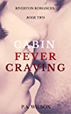 Cabin Fever Craving: A Small Town Romance Series (The Riverton Romances Book 2)