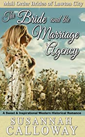 The Bride and the Marriage Agency: A Sweet & Inspirational Western Historical Romance (Mail Order Brides of Lawton City)