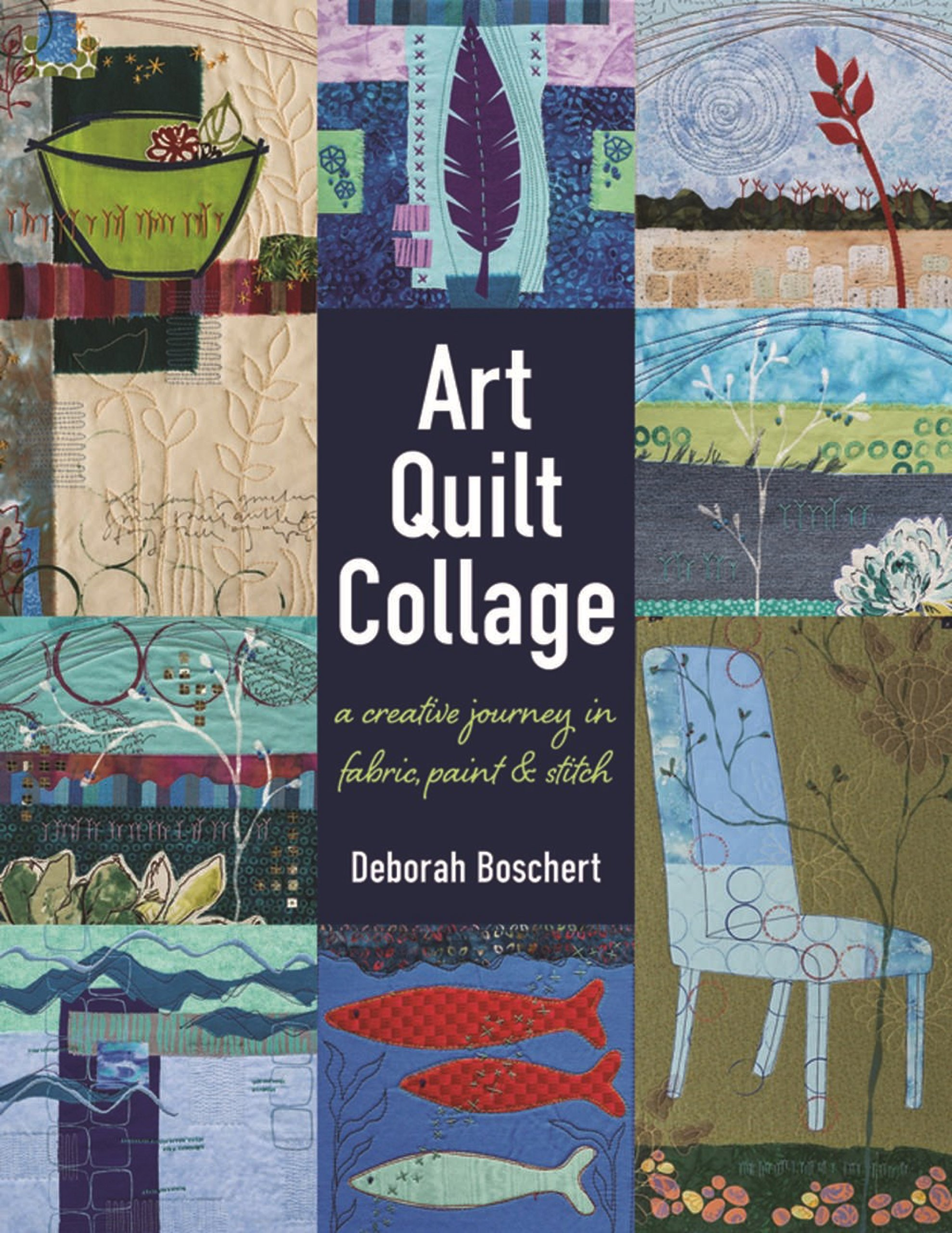 Art Quilt Collage: A Creative Journey in Fabric, Paint & Stitch