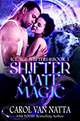 Shifter Mate Magic: Ice Age Shifters Book 1 Kindle Edition
