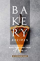 Bakery Recipes: Bake your own Treat at Home Kindle Edition