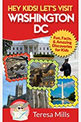 Hey Kids! Let's Visit Washington DC: Fun, Facts and Amazing Discoveries for Kids (Hey Kids! Let's Visit Travel Books #1) Kindle Edition