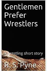 Gentlemen Prefer Wrestlers: a wrestling short story Kindle Edition