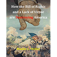 How the Bill of Rights and a Lack of Virtue are Destroying America