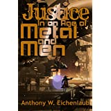 Justice in an Age of Metal and Men