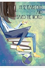 I'm 12 Years Old And I Saved The World Kindle Edition