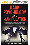 DARK PSYCHOLOGY AND MANIPULATION: Understanding The Act Of Manipulation, Common Signs That You Are Being Influenced, Tips And Strategies To Shield Yourself From Being Controlled And Dark Psychology