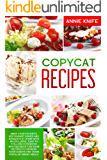 Copycat Recipes: Make Your Favorite Restaurant Dishes and Desserts at Home with an Exclusive, Easy to Follow Cookbook with Secrets for Your Recipes to Impress Your Guests and Cook Popular-Brand Meals