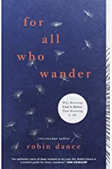For All Who Wander: Why Knowing God Is Better than Knowing It All Paperback
