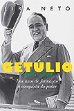 Getúlio (1882-1930) - Dos Anos de Formação à Conquista do Poder