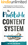 The Profitable Content System: The Entrepreneur's Guide to Creating Wildly Profitable Content Without Burnout